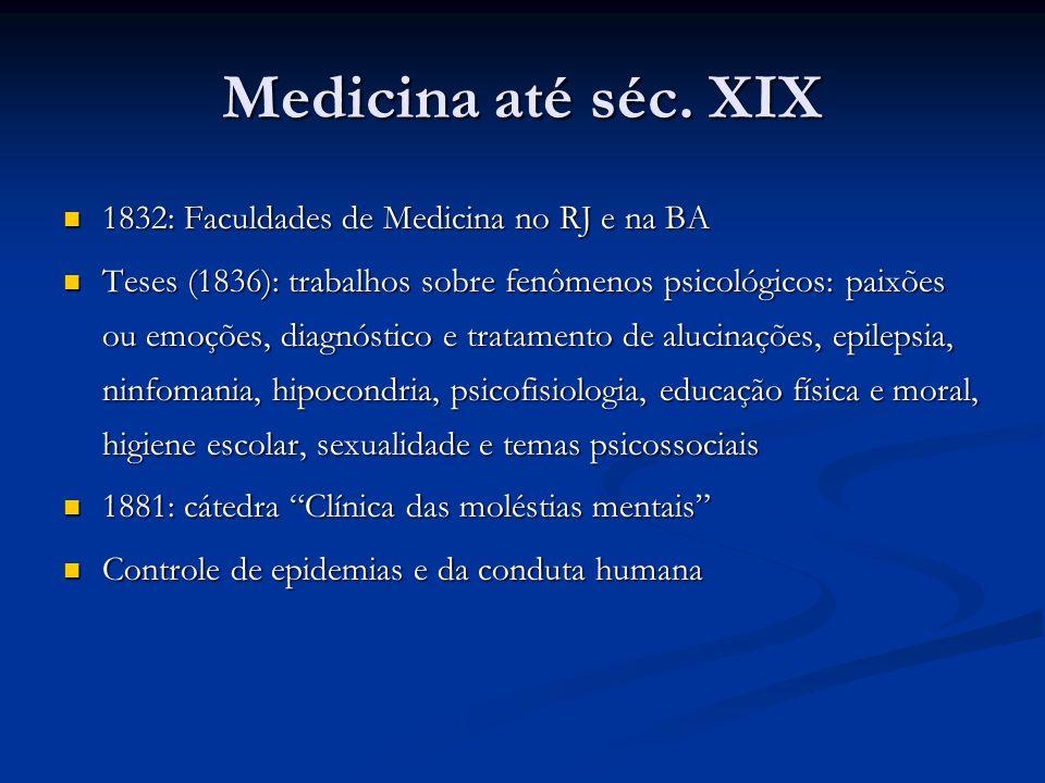 Medicina até séc. XIX 1832: Faculdades de Medicina no RJ e na BA
