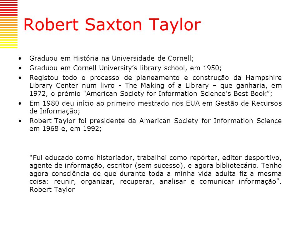 Robert Saxton Taylor Graduou em História na Universidade de Cornell;
