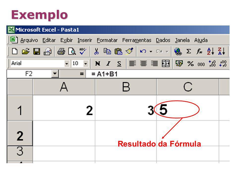 Exemplo = A1+B1 = A1+B1 Resultado da Fórmula