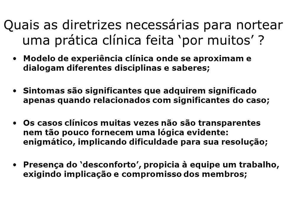 Quais as diretrizes necessárias para nortear uma prática clínica feita 'por muitos'