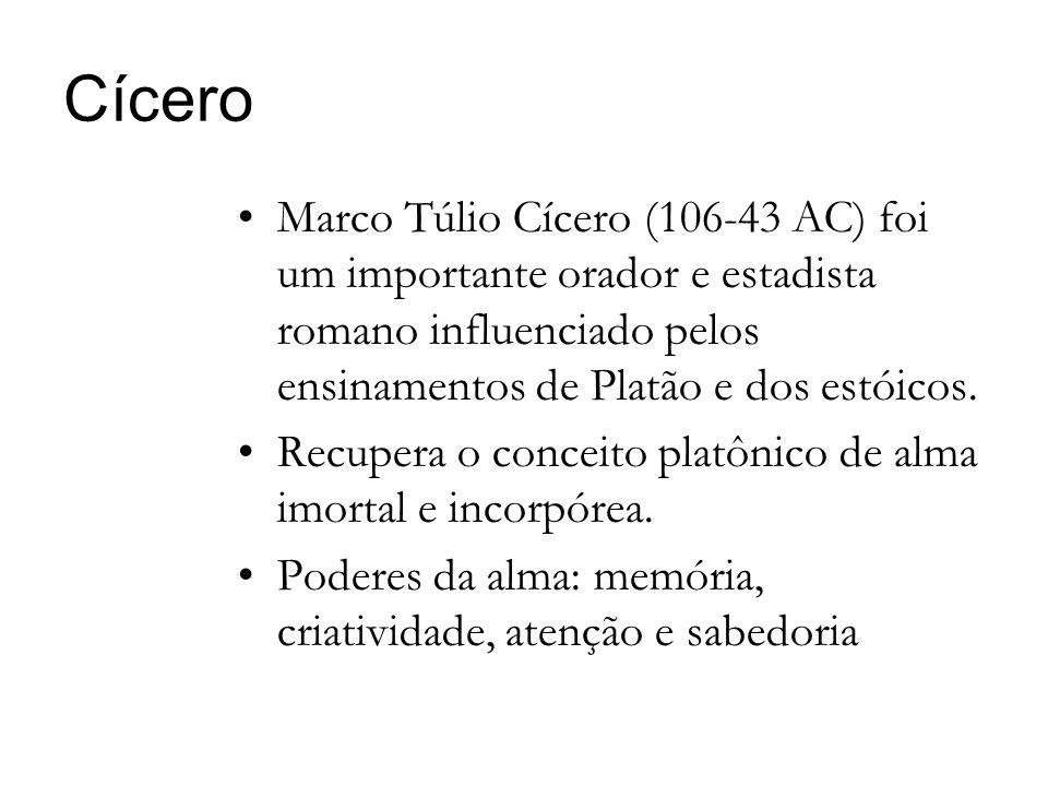 Cícero Marco Túlio Cícero (106-43 AC) foi um importante orador e estadista romano influenciado pelos ensinamentos de Platão e dos estóicos.