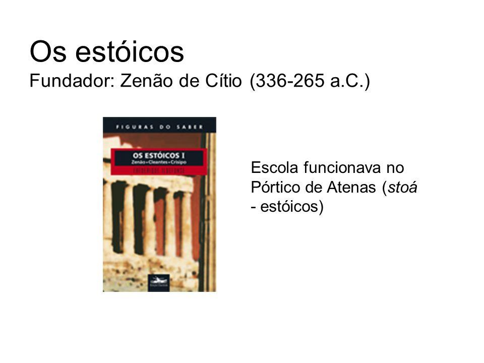 Os estóicos Fundador: Zenão de Cítio (336-265 a.C.)