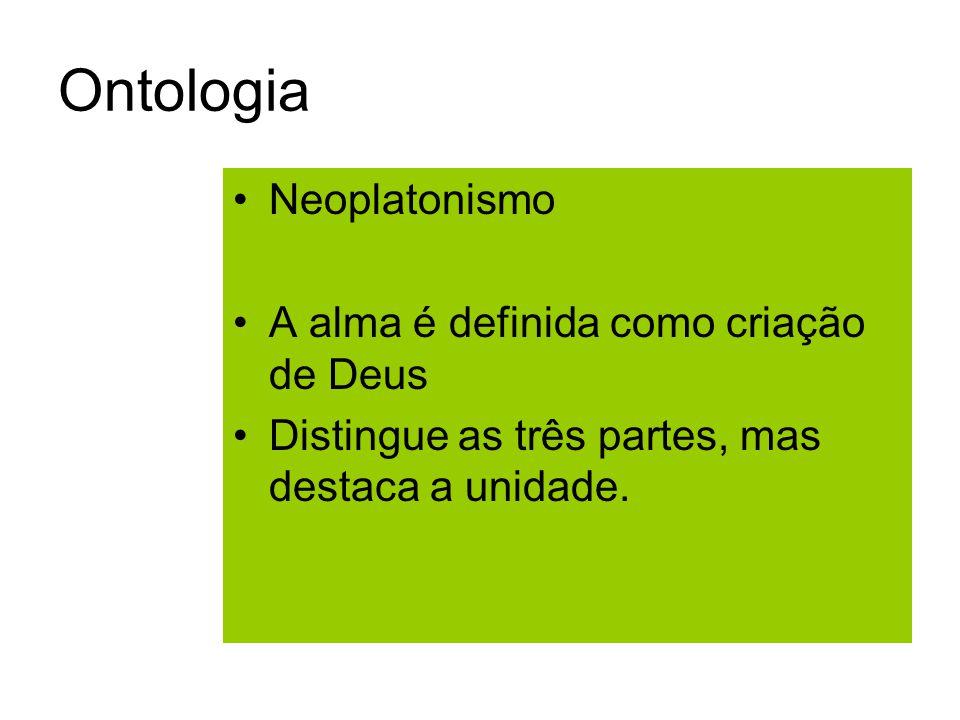 Ontologia Neoplatonismo A alma é definida como criação de Deus