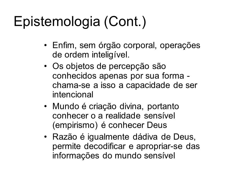 Epistemologia (Cont.) Enfim, sem órgão corporal, operações de ordem inteligível.