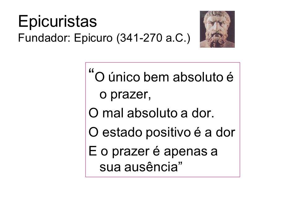 Epicuristas Fundador: Epicuro (341-270 a.C.)