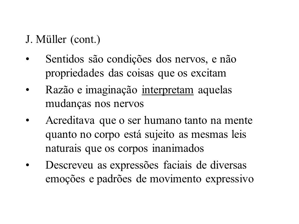 J. Müller (cont.) Sentidos são condições dos nervos, e não propriedades das coisas que os excitam.