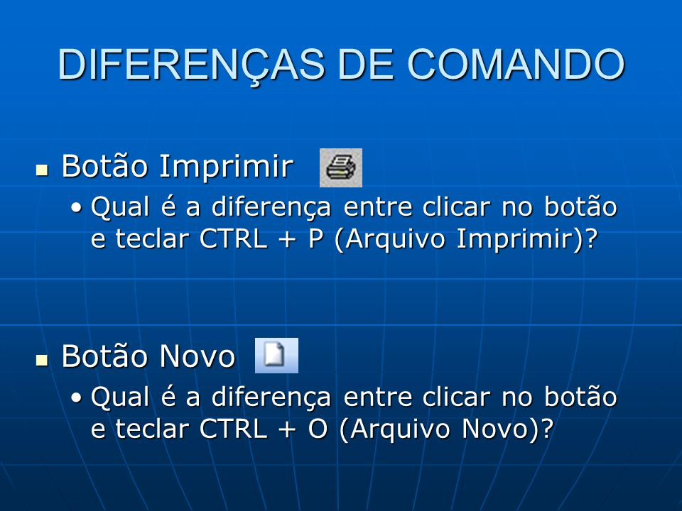 DIFERENÇAS DE COMANDO Botão Imprimir Botão Novo