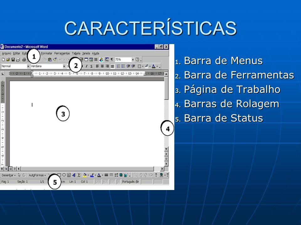 CARACTERÍSTICAS Barra de Menus Barra de Ferramentas Página de Trabalho