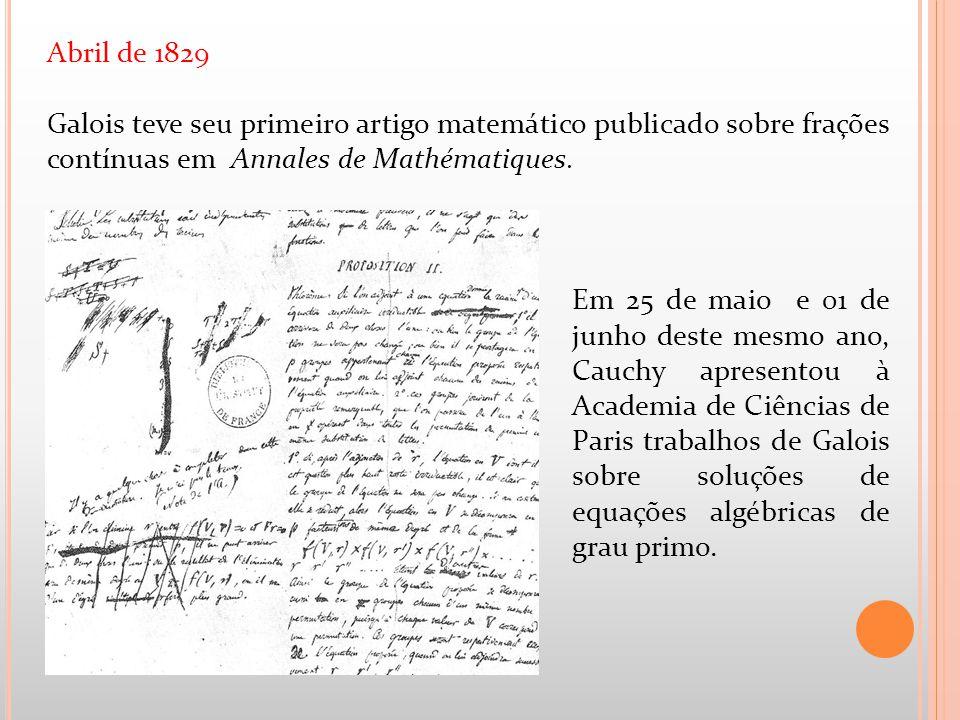 Abril de 1829 Galois teve seu primeiro artigo matemático publicado sobre frações contínuas em Annales de Mathématiques.