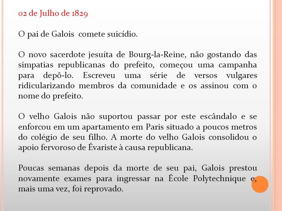 02 de Julho de 1829 O pai de Galois comete suicídio.