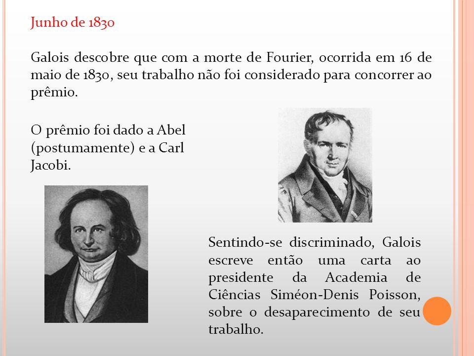 Junho de 1830 Galois descobre que com a morte de Fourier, ocorrida em 16 de maio de 1830, seu trabalho não foi considerado para concorrer ao prêmio.