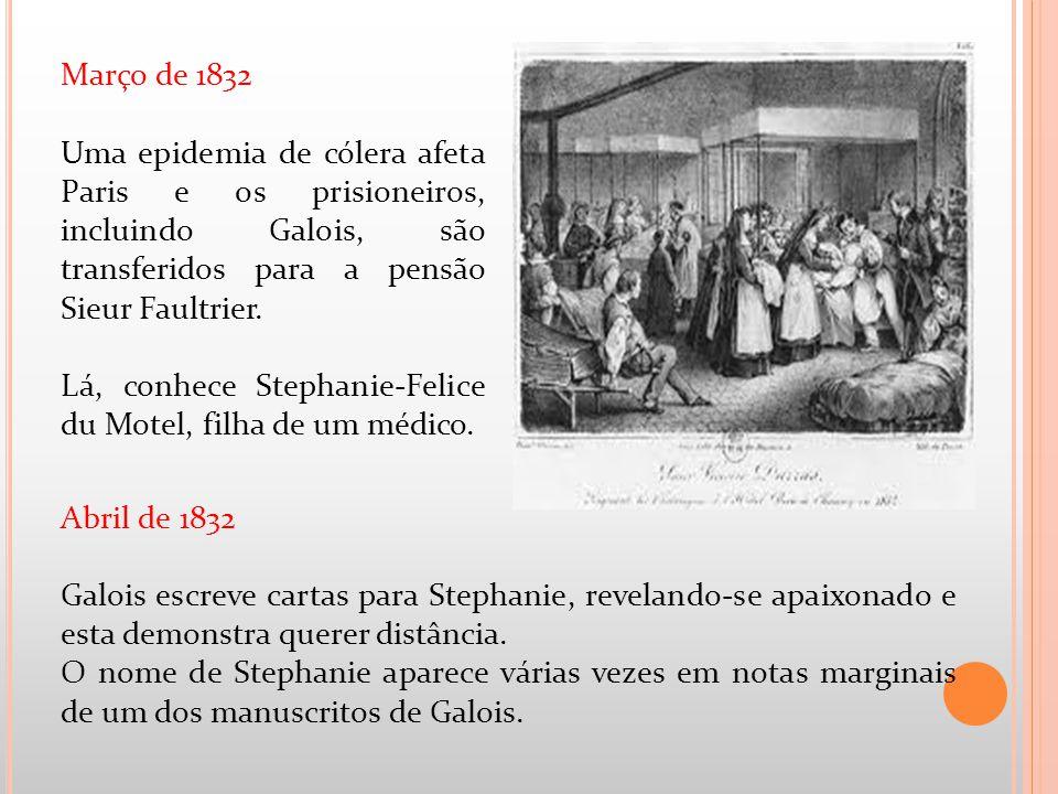 Março de 1832 Uma epidemia de cólera afeta Paris e os prisioneiros, incluindo Galois, são transferidos para a pensão Sieur Faultrier.