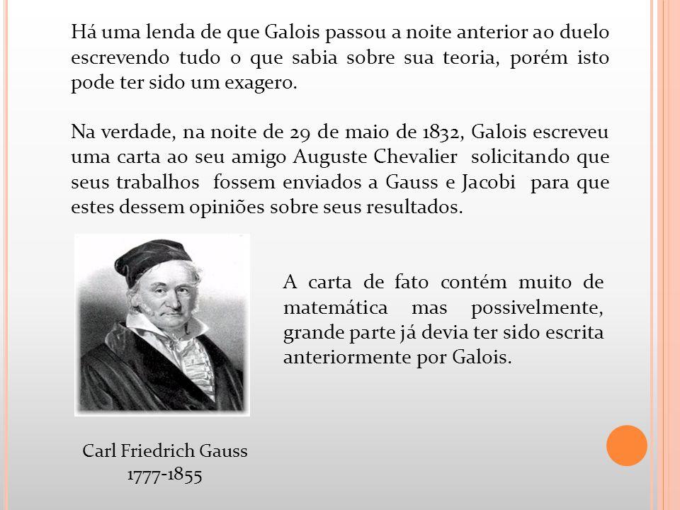 Há uma lenda de que Galois passou a noite anterior ao duelo escrevendo tudo o que sabia sobre sua teoria, porém isto pode ter sido um exagero.