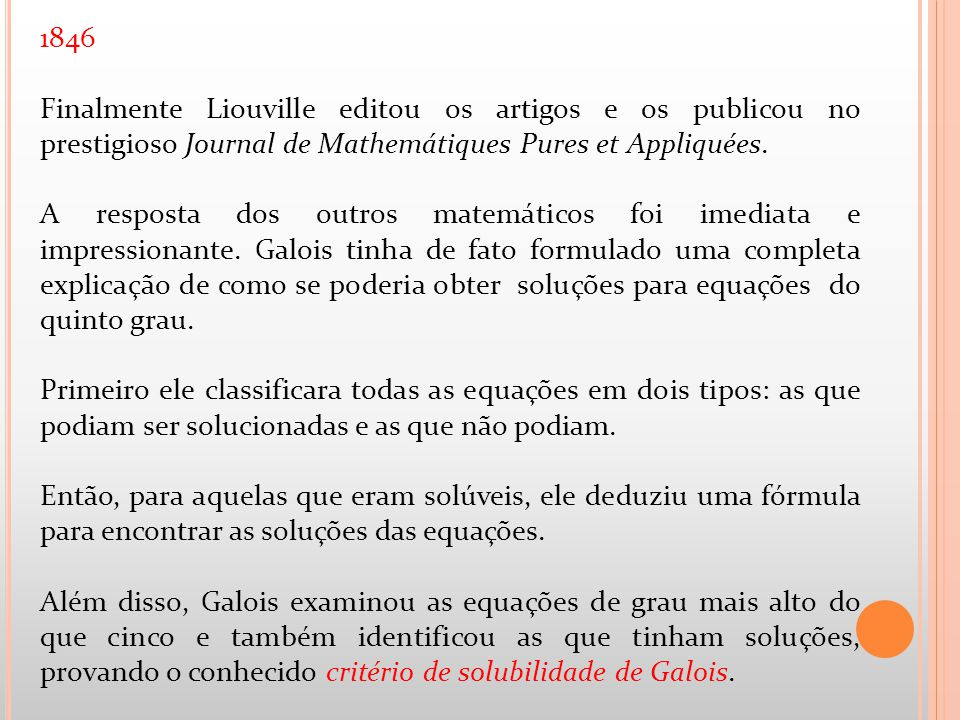 1846 Finalmente Liouville editou os artigos e os publicou no prestigioso Journal de Mathemátiques Pures et Appliquées.