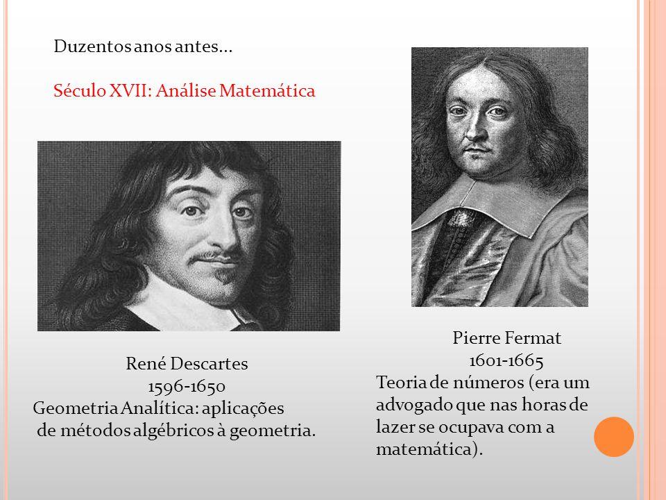 Duzentos anos antes... Século XVII: Análise Matemática. Pierre Fermat. 1601-1665. Teoria de números (era um advogado que nas horas de.