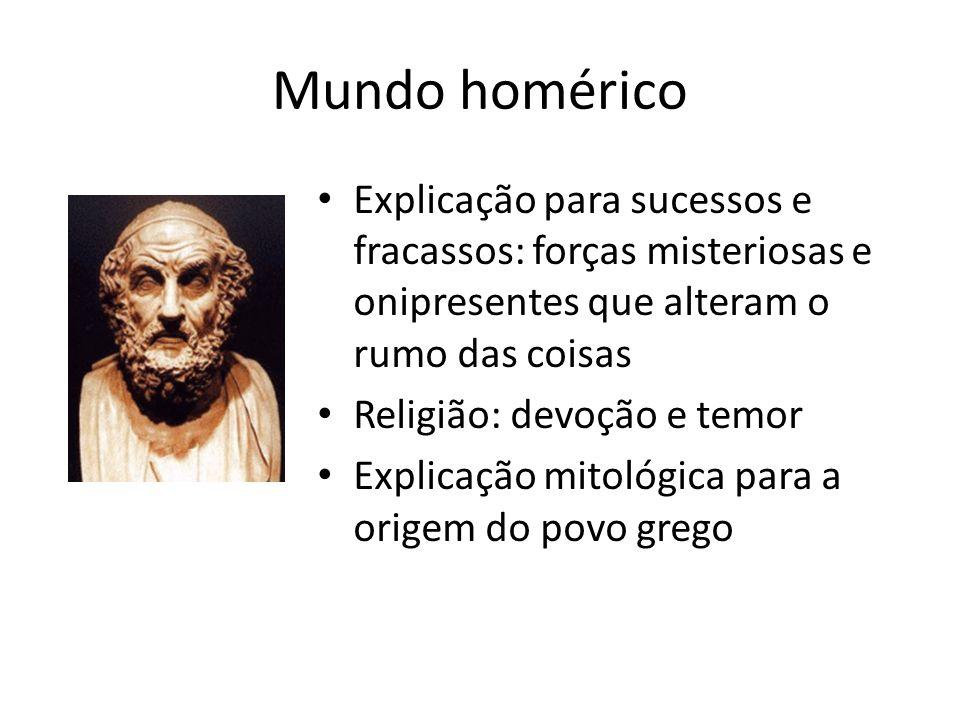 Mundo homérico Explicação para sucessos e fracassos: forças misteriosas e onipresentes que alteram o rumo das coisas.