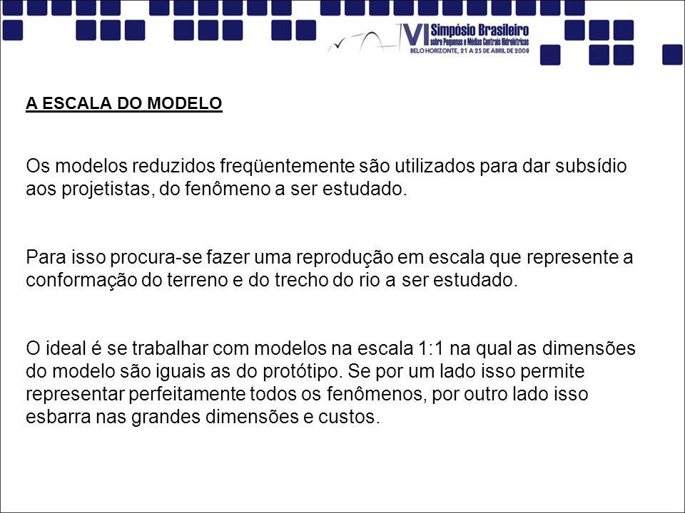 A ESCALA DO MODELO Os modelos reduzidos freqüentemente são utilizados para dar subsídio aos projetistas, do fenômeno a ser estudado.