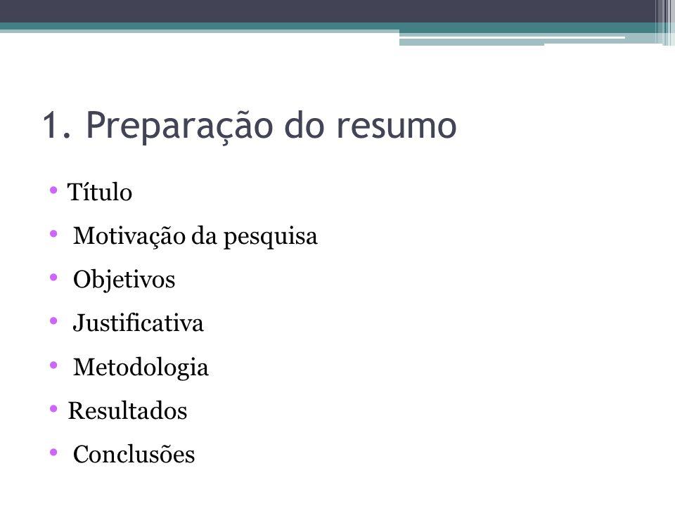 1. Preparação do resumo Título Motivação da pesquisa Objetivos