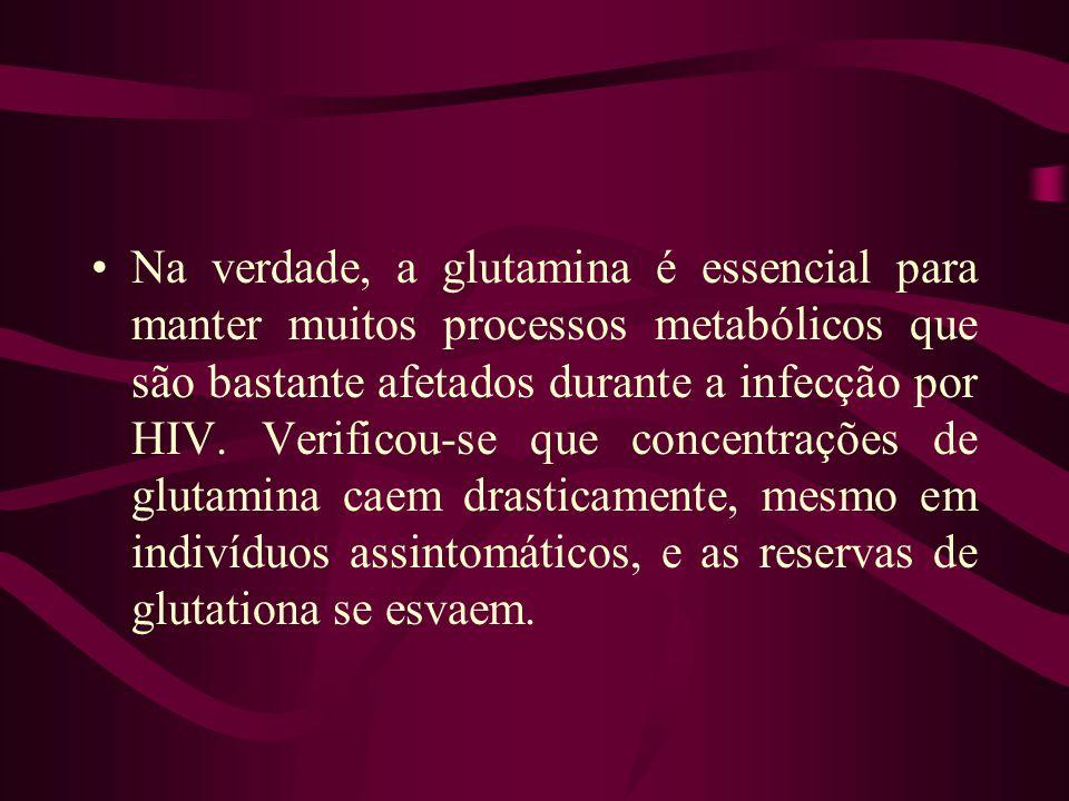 Na verdade, a glutamina é essencial para manter muitos processos metabólicos que são bastante afetados durante a infecção por HIV.