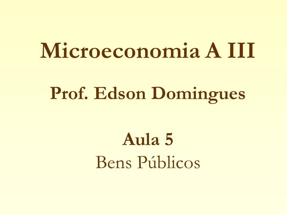 Microeconomia A III Prof. Edson Domingues Aula 5 Bens Públicos