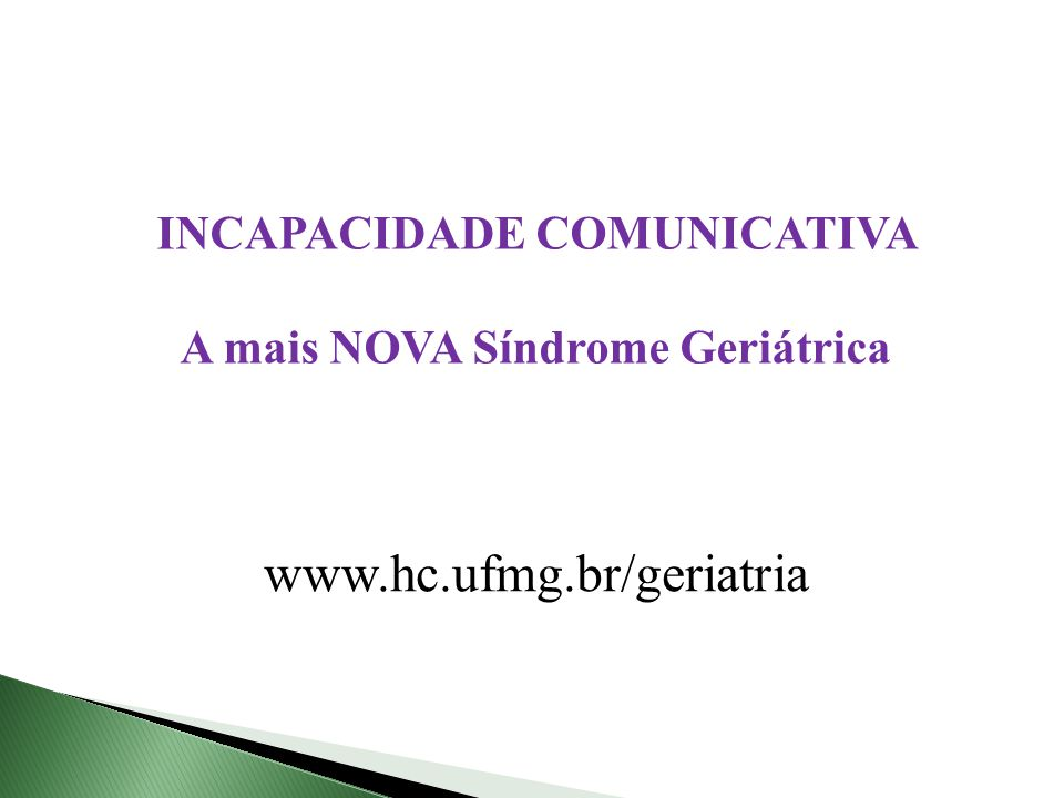 INCAPACIDADE COMUNICATIVA A mais NOVA Síndrome Geriátrica