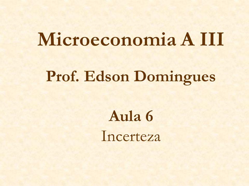 Microeconomia A III Prof. Edson Domingues Aula 6 Incerteza