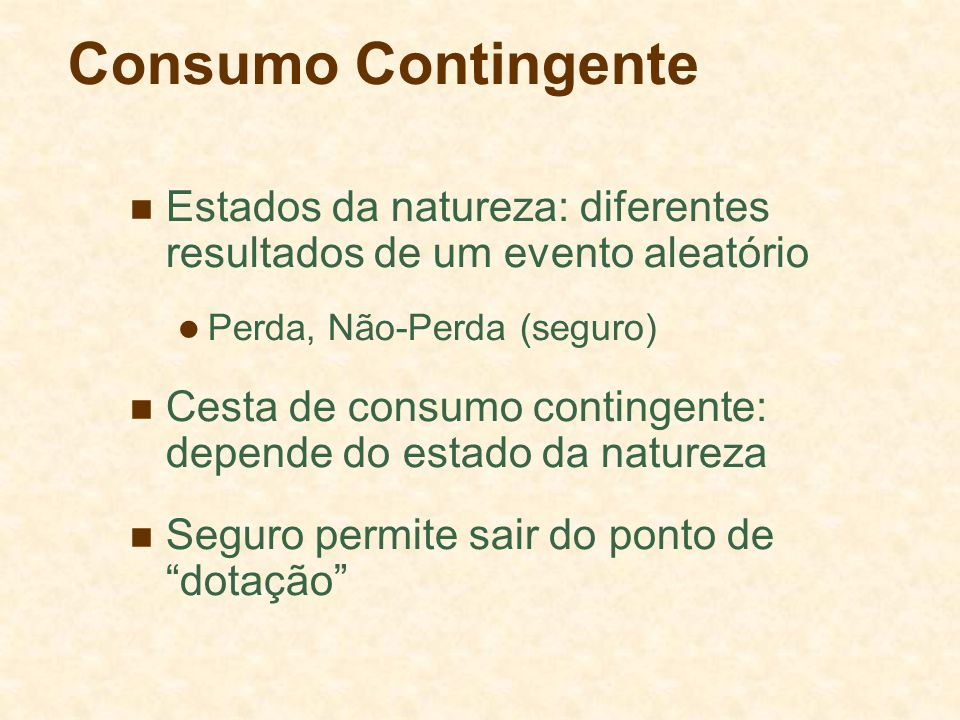 Consumo Contingente Estados da natureza: diferentes resultados de um evento aleatório. Perda, Não-Perda (seguro)