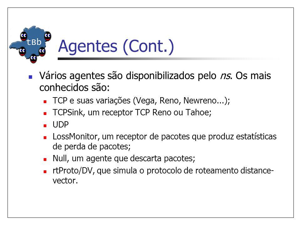 Agentes (Cont.) Vários agentes são disponibilizados pelo ns. Os mais conhecidos são: TCP e suas variações (Vega, Reno, Newreno...);