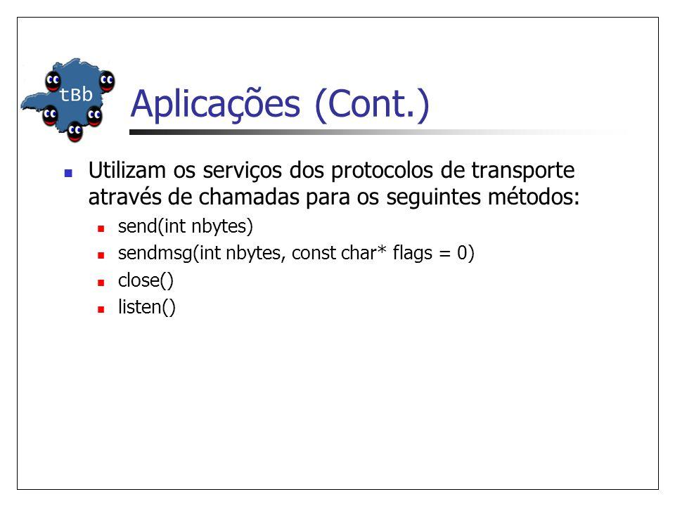 Aplicações (Cont.) Utilizam os serviços dos protocolos de transporte através de chamadas para os seguintes métodos: