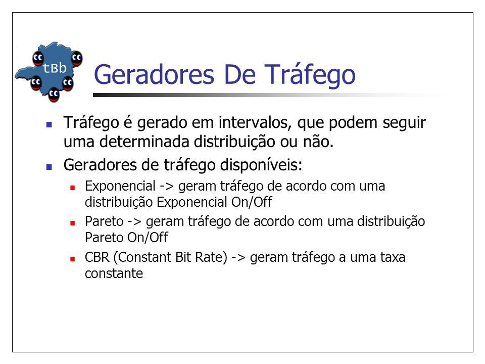 Geradores De Tráfego Tráfego é gerado em intervalos, que podem seguir uma determinada distribuição ou não.