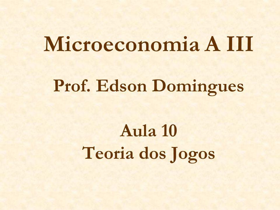Microeconomia A III Prof. Edson Domingues Aula 10 Teoria dos Jogos