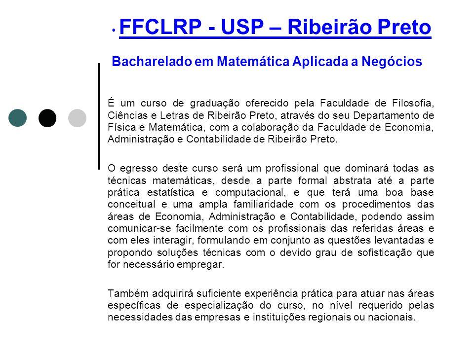 FFCLRP - USP – Ribeirão Preto Bacharelado em Matemática Aplicada a Negócios