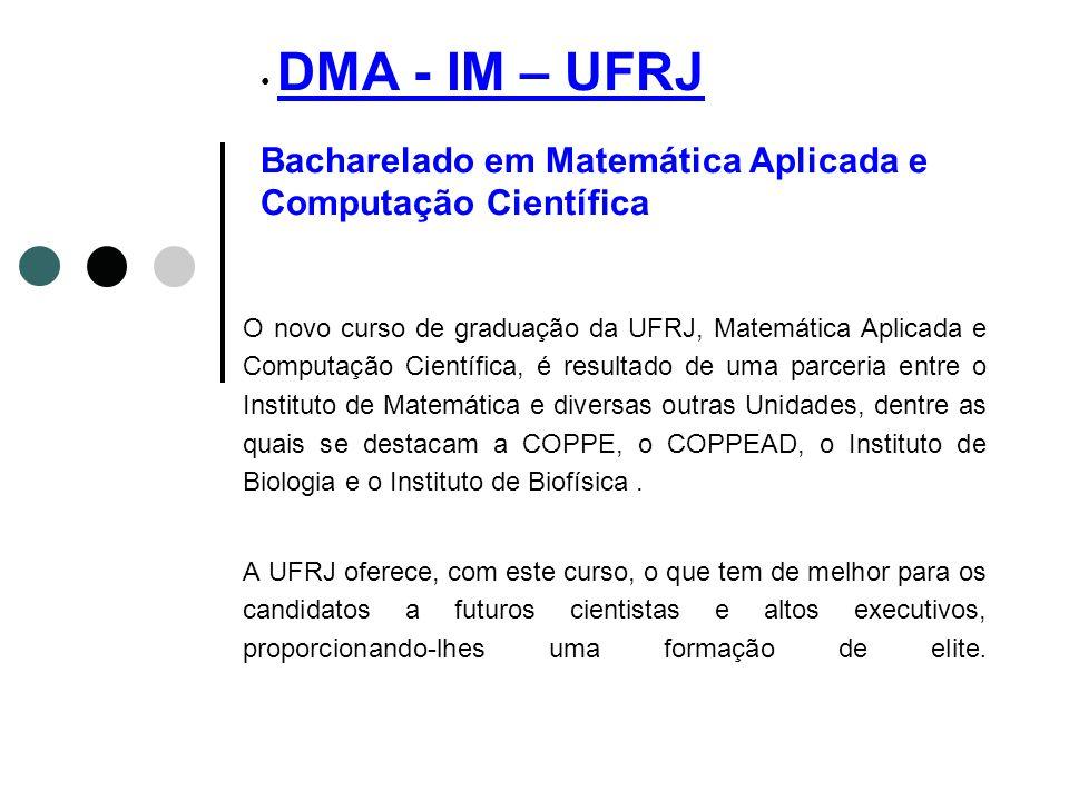 DMA - IM – UFRJ Bacharelado em Matemática Aplicada e Computação Científica
