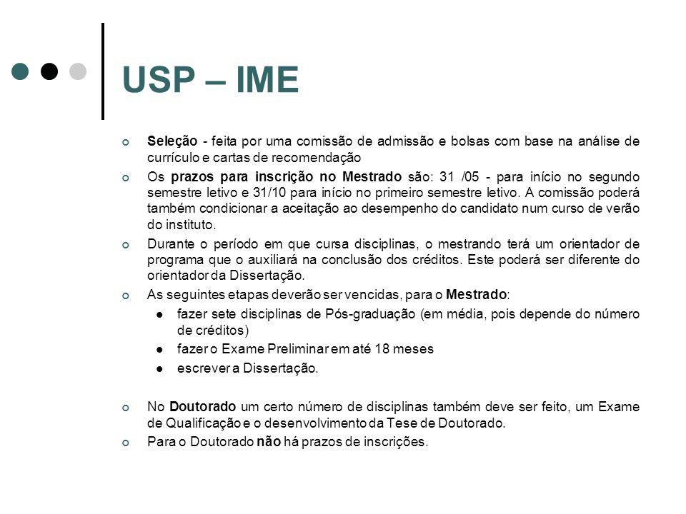 USP – IME Seleção - feita por uma comissão de admissão e bolsas com base na análise de currículo e cartas de recomendação.
