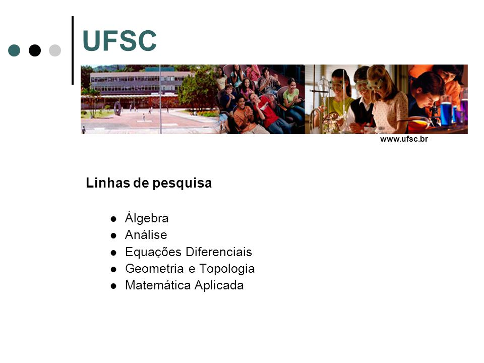 UFSC Linhas de pesquisa Álgebra Análise Equações Diferenciais