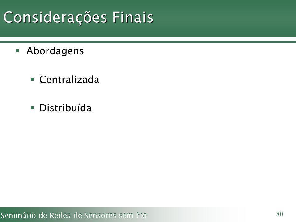Considerações Finais Abordagens Centralizada Distribuída