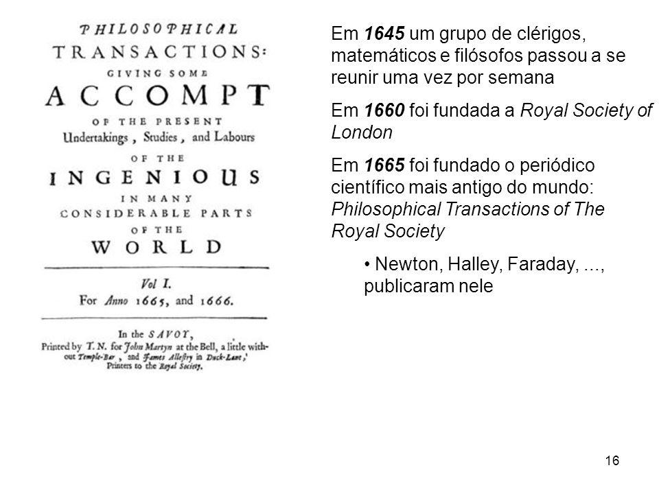 Em 1645 um grupo de clérigos, matemáticos e filósofos passou a se reunir uma vez por semana