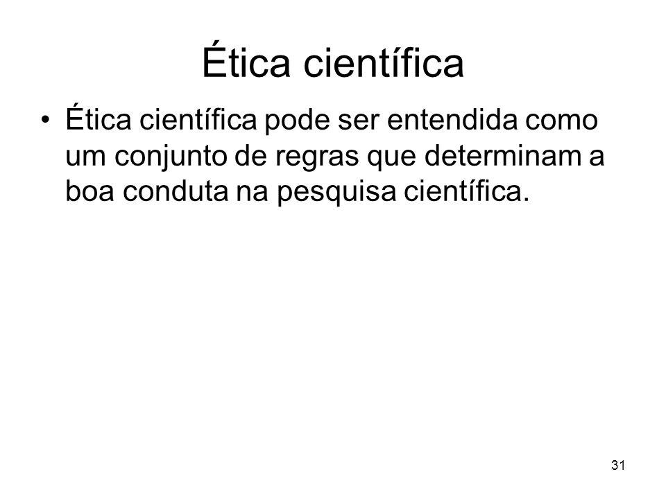 Ética científica Ética científica pode ser entendida como um conjunto de regras que determinam a boa conduta na pesquisa científica.