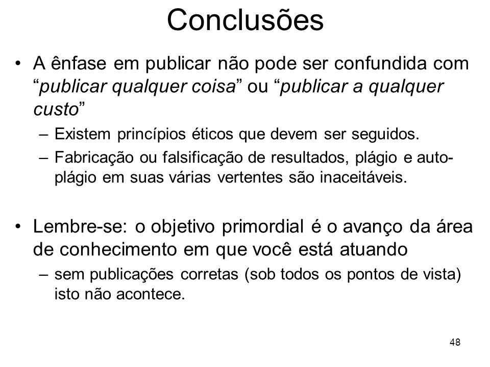 Conclusões A ênfase em publicar não pode ser confundida com publicar qualquer coisa ou publicar a qualquer custo