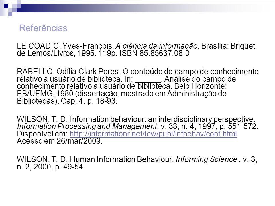 Referências LE COADIC, Yves-François. A ciência da informação. Brasília: Briquet de Lemos/Livros, 1996. 119p. ISBN 85.85637.08-0.