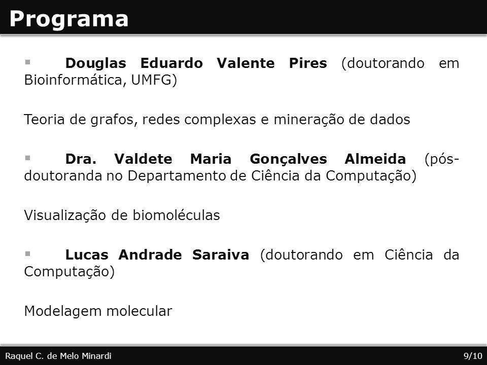 Programa Douglas Eduardo Valente Pires (doutorando em Bioinformática, UMFG) Teoria de grafos, redes complexas e mineração de dados.