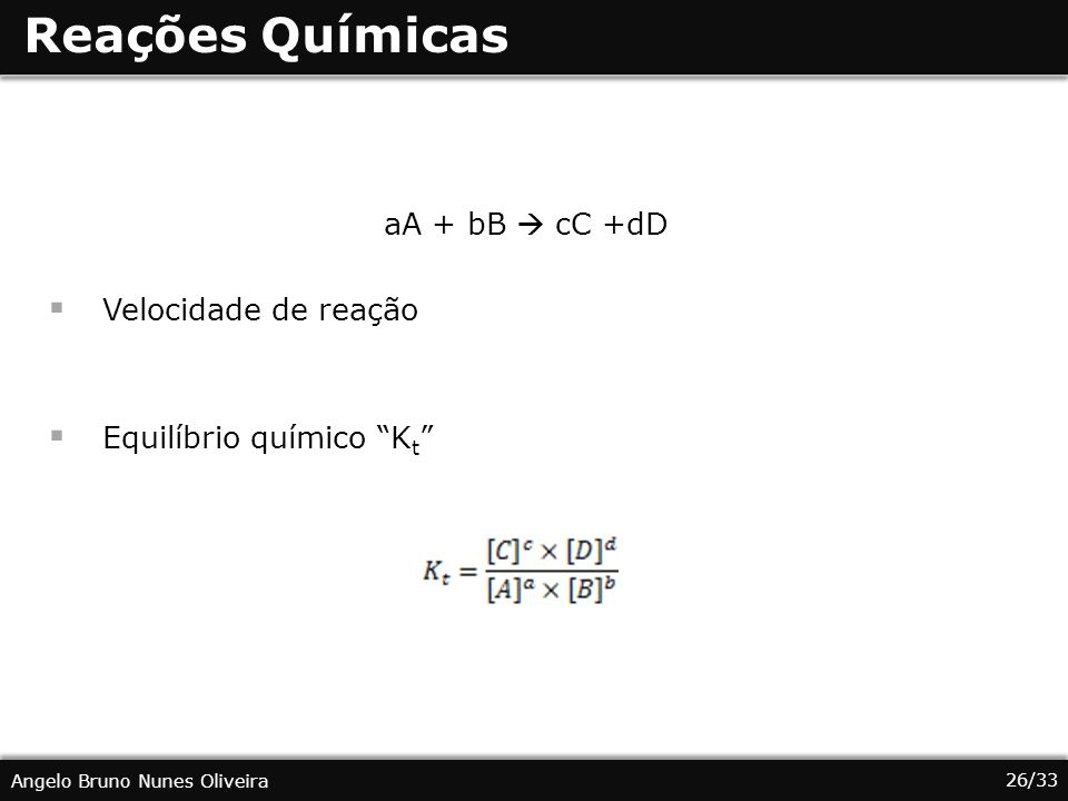 Reações Químicas aA + bB  cC +dD Velocidade de reação