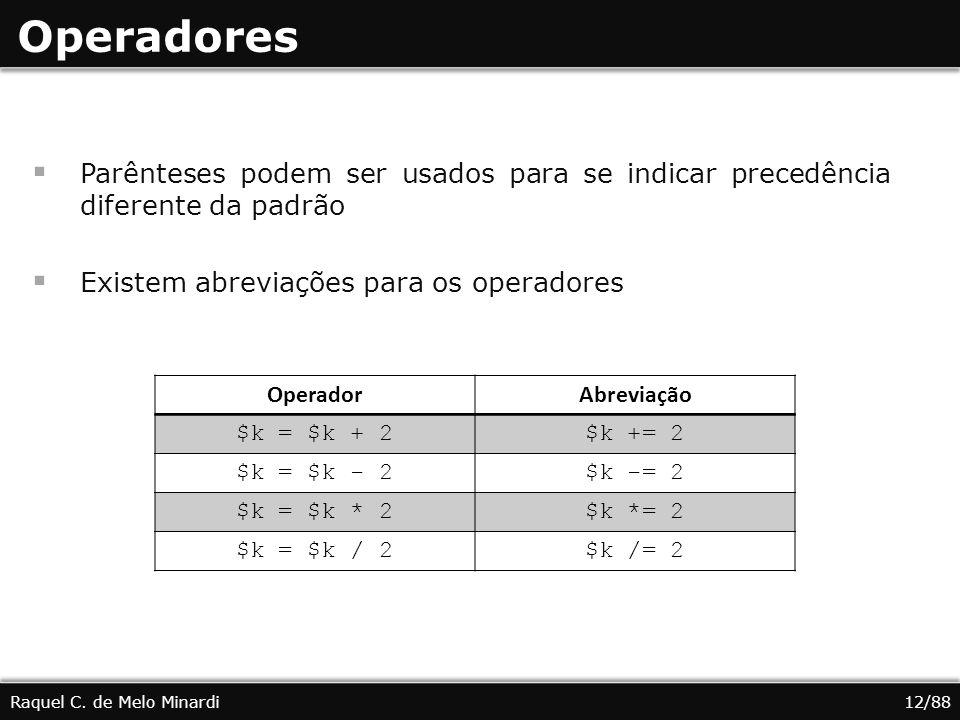 Operadores Parênteses podem ser usados para se indicar precedência diferente da padrão. Existem abreviações para os operadores.