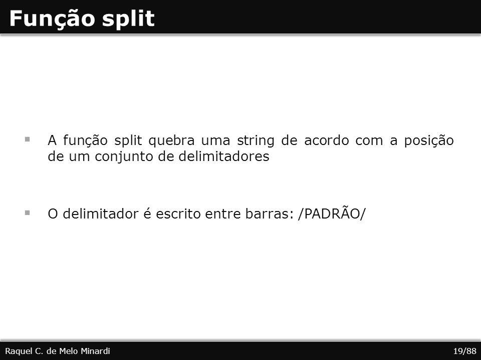 Função split A função split quebra uma string de acordo com a posição de um conjunto de delimitadores.