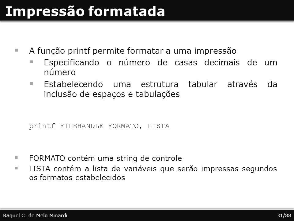 Impressão formatada A função printf permite formatar a uma impressão