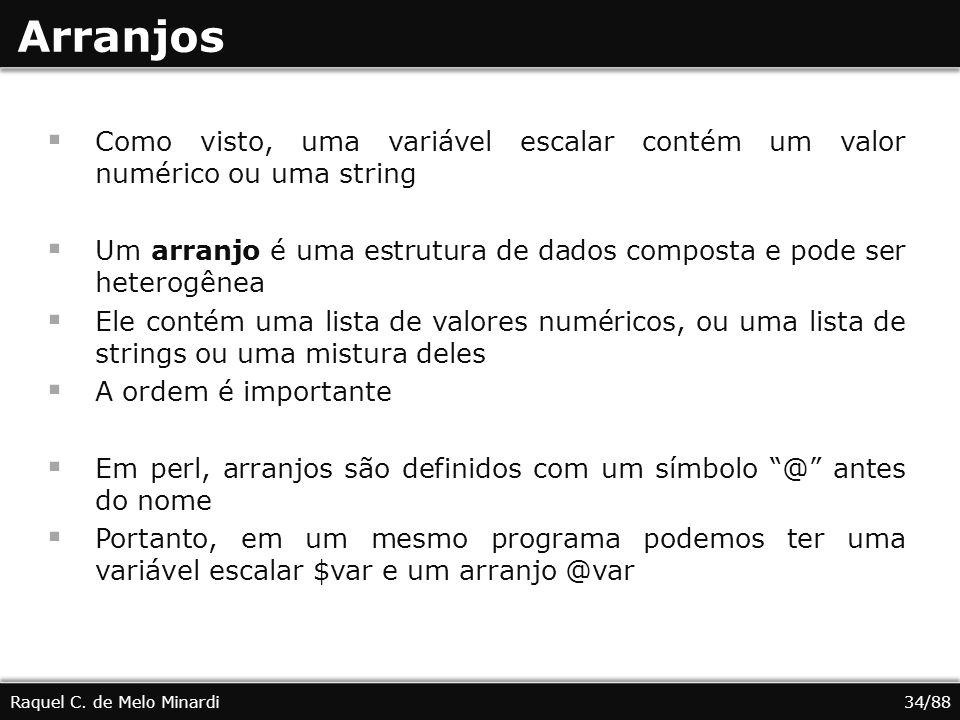 Arranjos Como visto, uma variável escalar contém um valor numérico ou uma string.