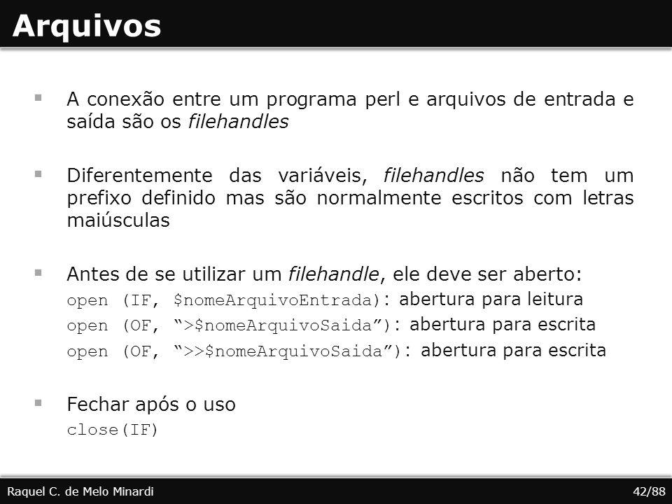 Arquivos A conexão entre um programa perl e arquivos de entrada e saída são os filehandles.