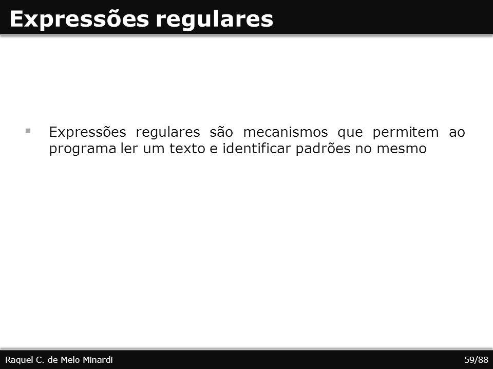Expressões regulares Expressões regulares são mecanismos que permitem ao programa ler um texto e identificar padrões no mesmo.