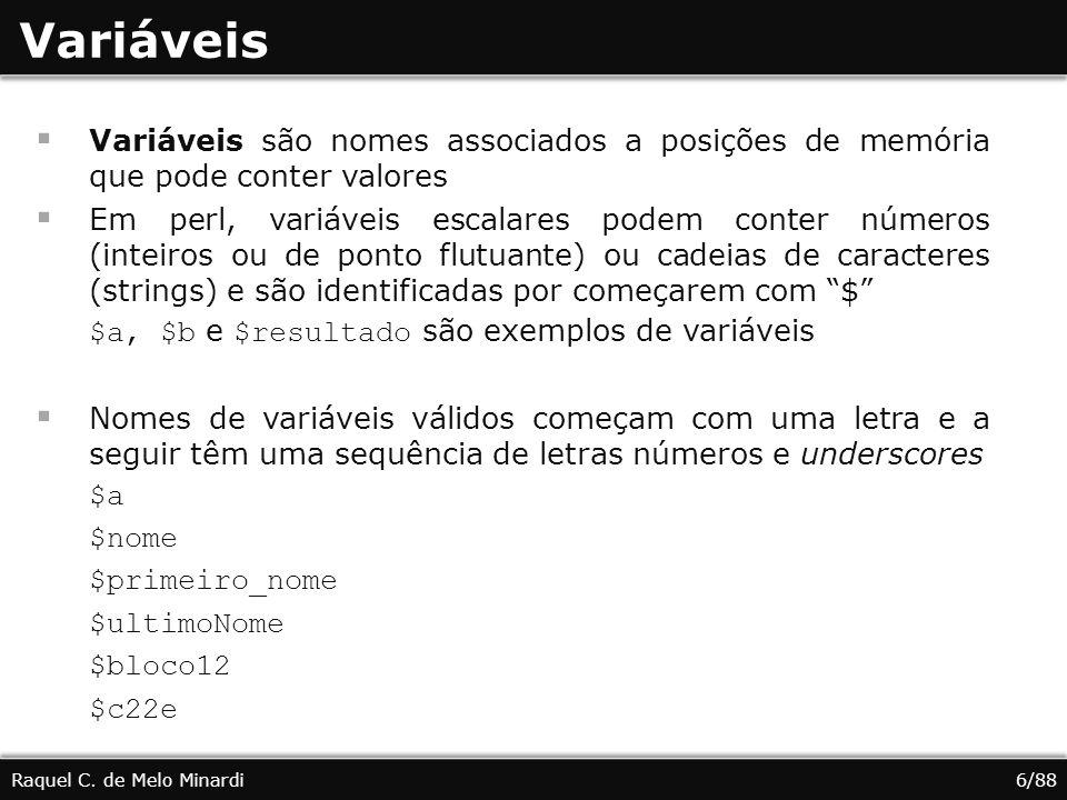 Variáveis Variáveis são nomes associados a posições de memória que pode conter valores.
