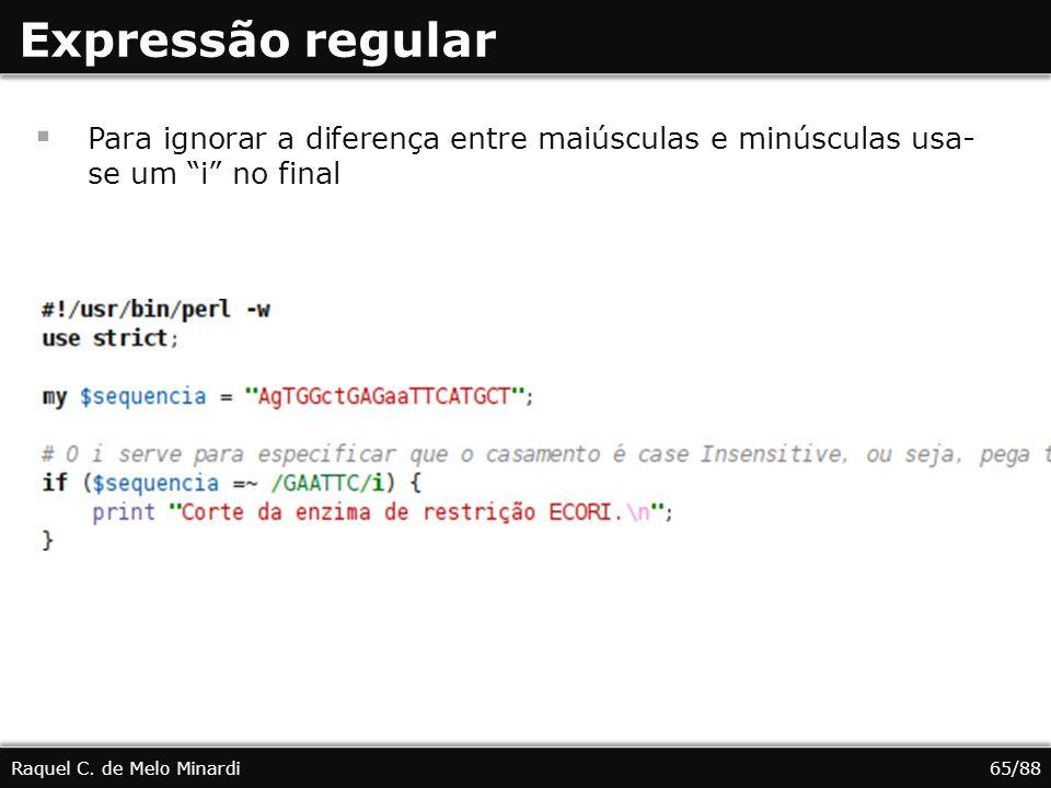 Expressão regular Para ignorar a diferença entre maiúsculas e minúsculas usa-se um i no final. Raquel C. de Melo Minardi.